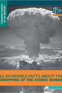 12 great facts about the atomic bombs by angie smibert